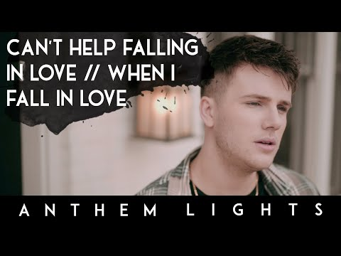 Can't Help Falling In Love / When I Fall In Love  | Anthem Lights Mashup