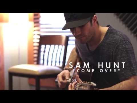 Sam Hunt  Come Over