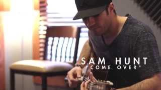 Watch Sam Hunt Come Over video