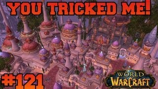 You Tricked Me! - Let's Play WoW - Episode 121