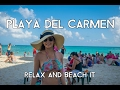 Mexico trip: Playa Del Carmen to Relax and Beach it