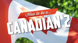 How to be a Canadian 2