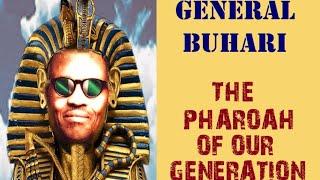 GENERAL BUHARl  The Pharoah Of Our Generation