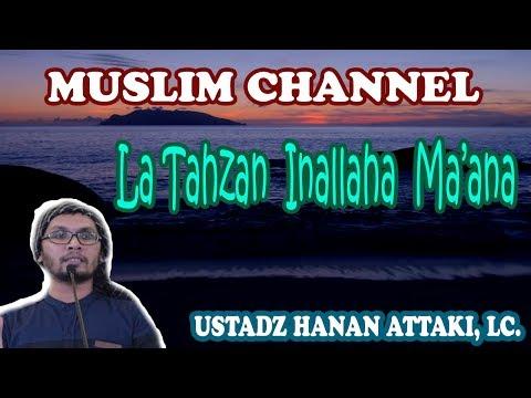 La Tahzan Innallaha Ma'ana-USTADZ HANAN ATTAKI, LC