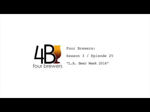 Four Brewers - S3/E25 - L.A. Beer Week 2016 (Audio)