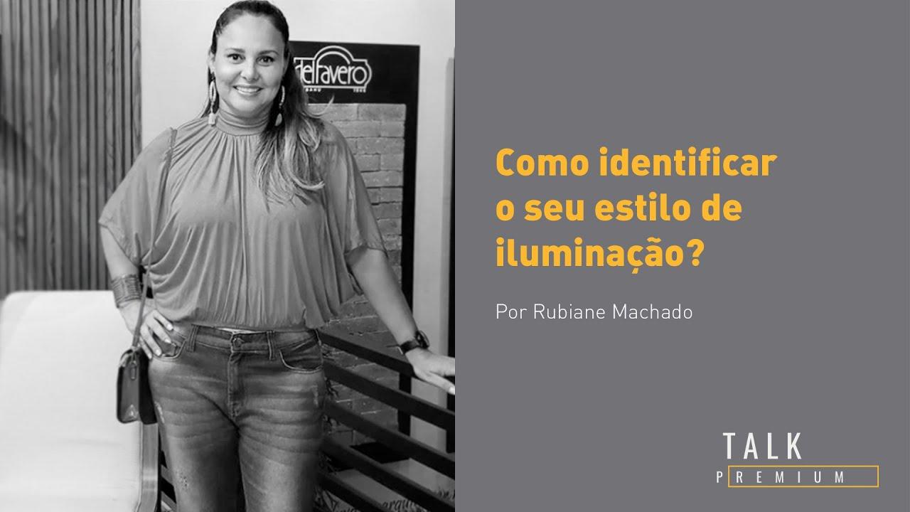 Qual o seu estilo? Talk Premium com Rubiane Machado.