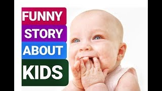 FUNNY STORY ABOUT KIDS