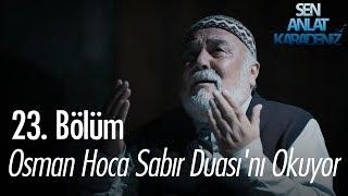 Osman Hoca Sabır Duası'nı okuyor - Sen Anlat Karadeniz 23. Bölüm