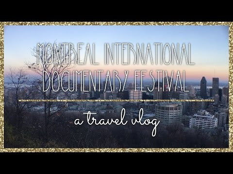 MONTREAL INTERNATIONAL DOCUMENTARY FESTIVAL ✚ Travel Vlog