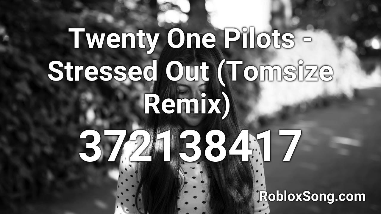 Twenty One Pilots Stressed Out Tomsize Remix Roblox Id Music