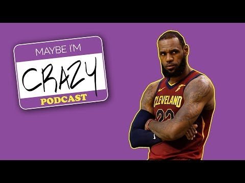 If LeBron Loses We Do Too | EPISODE 41 | MAYBE I'M CRAZY