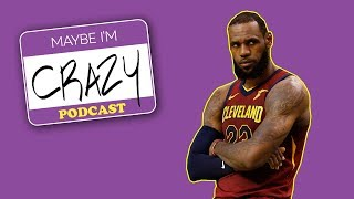 If LeBron Loses We Do Too | EPISODE 41 | MAYBE I'M CRAZY thumbnail