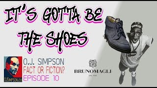 It's Gotta Be The Shoes -- OJ Simpson: Fact or Fiction? - Episode 10 - The Bruno Magli Shoes