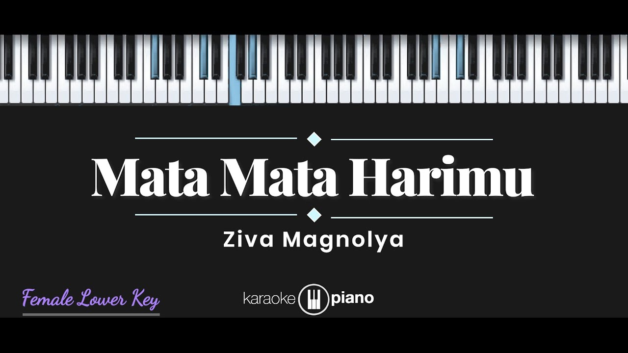 Mata Mata Harimu - Ziva Magnolya (KARAOKE PIANO - FEMALE LOWER KEY)