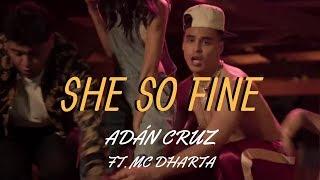Смотреть клип Adán Cruz Ft. Mc Dharta - She So Fine