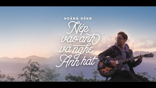 Nép Vào Anh Và Nghe Anh Hát - Official Music Video | HOÀNG DŨNG (#NÉP)