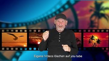 Eigene Videos auf You Tube Kanal  löschen!