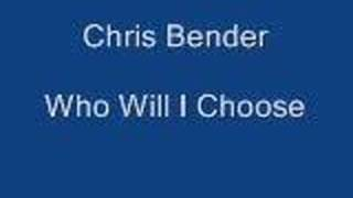 Chris Bender - Who Will I Choose