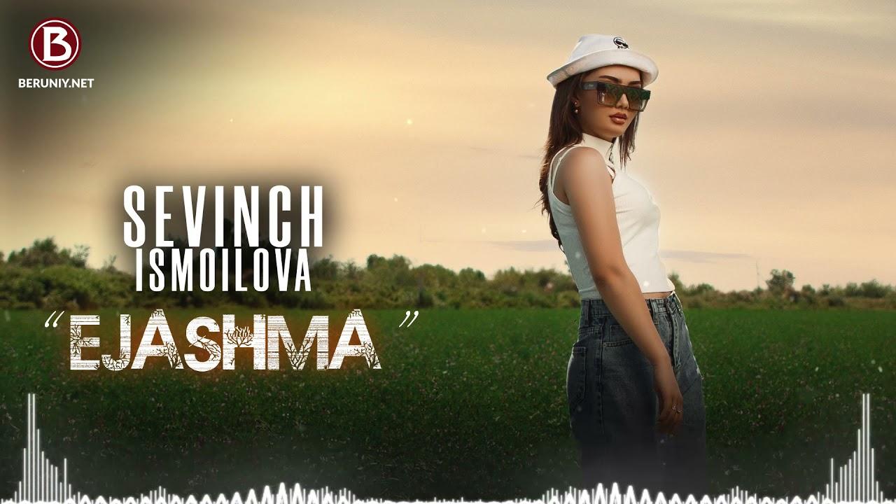 Sevinch Ismoilova - Ejashma (Music Version)