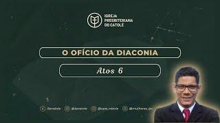O ofício da diaconia - Atos 6 | Rev. Ericon Oliveira | IPCatolé