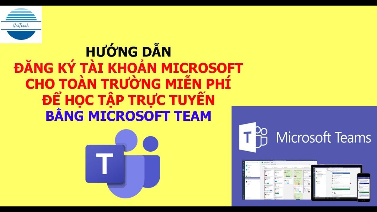 Hướng dẫn đăng ký tài khoản Microsoft cho toàn trường để học trực tuyến với MS Team