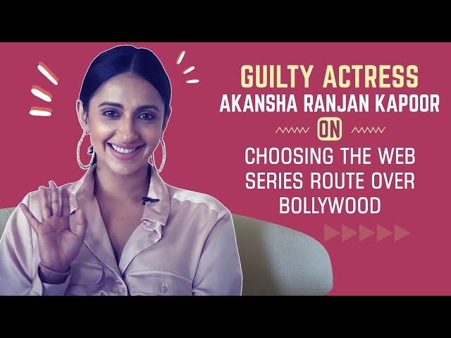Guilty Actress: Akanksha Ranjan Kapoor Opens Up on choosing the Web Route over Bollywood