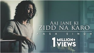 Aaj Jaane Ki Zid Na Karo - Aasa Singh ft. Archit Shah | Cover