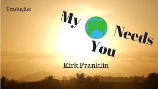 Kirk Franklin - My World Needs You (Tradução - PT-BR)