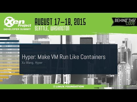 XPDS15 - Hyper: Make VM Run Like Containers