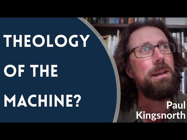Paul Kingsnorth: Theology of the Machine?