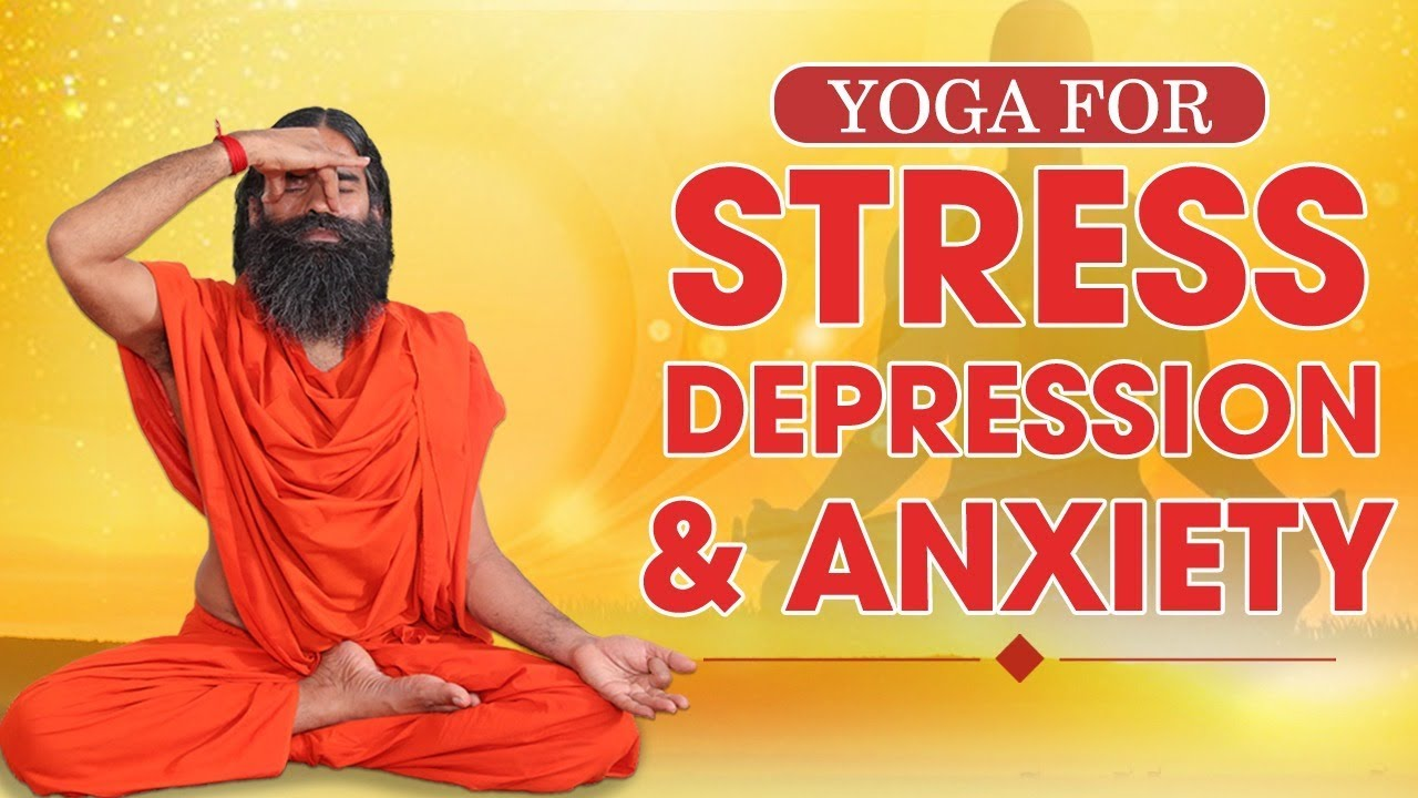 Yoga For Stress Depression And Anxiety Swami Ramdev Youtube