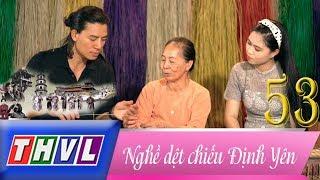 THVL   Hành trình văn hóa Việt - Tập 53: Nghề dệt chiếu Định Yên
