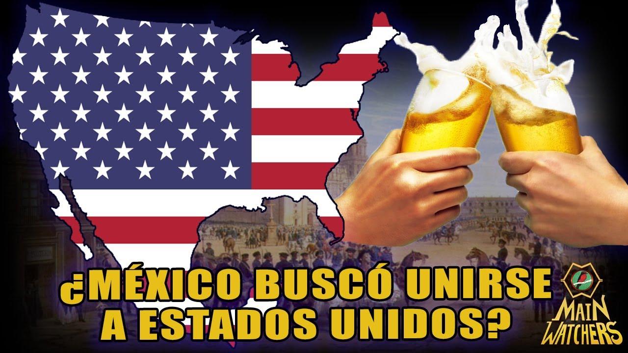 Cuando MÉXICO intentó UNIRSE A EE.UU!