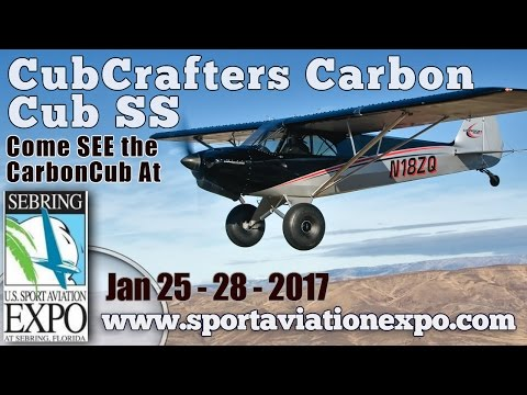 Sport Aviation Expo 2017, CubCrafters Carbon Cub SS on display and Flying!