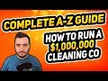 COMPLETE A-Z CLEANING COMPANY GUIDE FOR 2018 - How I make $700,000 a year!