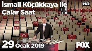 29 Ocak 2019 İsmail Küçükkaya ile Çalar Saat
