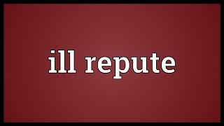 Ill repute Meaning