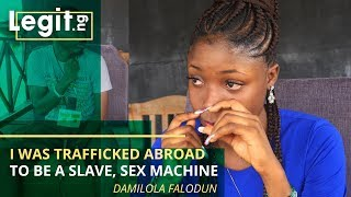 I was trafficked abroad to be a slave, sex machine -Damilola Falodun | Legit TV