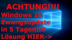 WICHTIG!!!!!!!!!!! WINDOWS 10 ZWANGSUPDATE in 5 TAGEN - LÖSUNG!!!