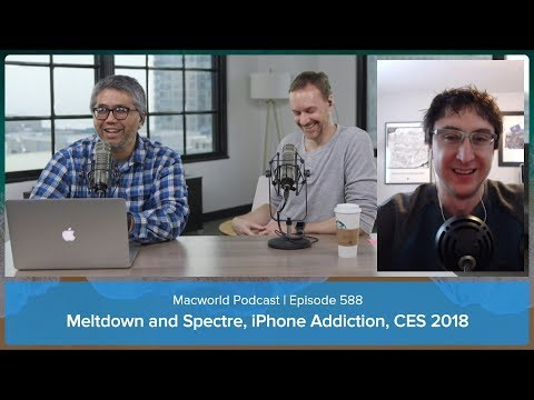 Meltdown and Spectre, iPhone addiction, CES 2018 | Macworld Podcast ep. 588
