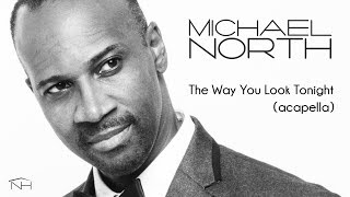 Michael North - The Way You Look Tonight (Acapella)