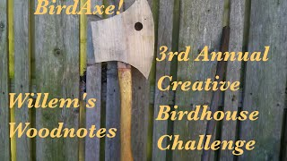 The Birdaxe! For The Summers Woodworking's Bird House Challenge 2015 By Willem's Woodnotes
