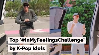 Top #InMyFeelingsChallenge by K-Pop Idols!