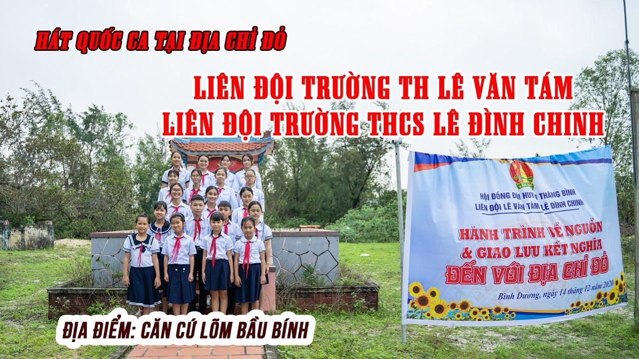 HÁT QUỐC CA TẠI ĐỊA CHỈ ĐỎ [TH LÊ VĂN TÁM & THCS LÊ ĐÌNH CHINH]
