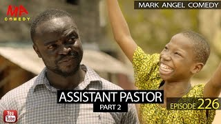 ASSISTANT PASTOR Part 2 (Mark Angel Comedy Episode 226)