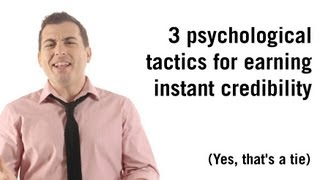 3 psychological tactics for earning instant credibility