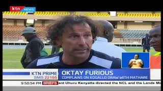 Gor Mahia coach Oktay furious over Mathare united; accuses them of being 'great divers'