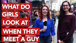 What do girls look at when they meet a guy?