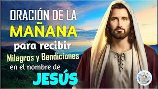 ORACIÓN DE LA MAÑANA PARA RECIBIR MILAGROS Y BENDICIONES EN EL NOMBRE DE JESÚS