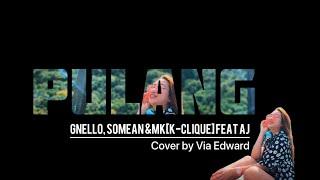 K-CLIQUE | PULANG - GNELLO,SOMEAN & MK [K-CLIQUE] ft AJ ( cover by Via Edward )